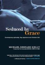 Seduced by Grace_ Michael Bernard Kelly